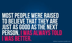 i was always told i was better