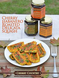 Cherry Habanero Roasted Delicata Squash   We found this recipe and thought it would be the perfect way to zest up autumn's finest.  The savory and sweet flavor of the squash pairs beautifully with the spicy sweet cherry flavors of our pepper jelly.  https://cherrycountry.wordpress.com/2015/10/04/cherry-habanero-roasted-delicata-squash/