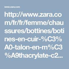 http://www.zara.com/fr/fr/femme/chaussures/bottines/botines-en-cuir-%C3%A0-talon-en-m%C3%A9thacrylate-c288001p3821525.html