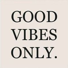 good vibes only  quotes
