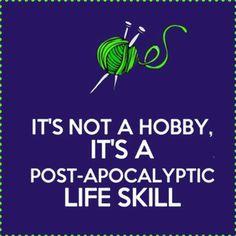 Crochet is not a hobby, it's a post-apocalyptic life skill #Love #Crochet #woolstudio