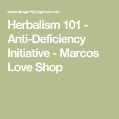 Herbalism 101 - Anti-Deficiency Initiative - Marcos Love Shop