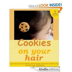 Cookies On Your Hair: Learn how to sculpt KAWAII cookies & cake charms from polymer clay (Polymer clay KAWAII charms) eBook: Gitit Eyal: Kindle Store Free at POSTING