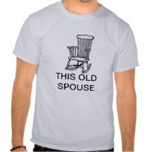 THIS OLD SPOUSE T SHIRT  For the Boomer man in your life! :)