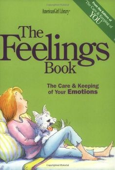 The Feelings Book: The Care & Keeping of Your Emotions - This companion to The Care and Keeping of You helps girls understand their emotions and learn to deal with them.