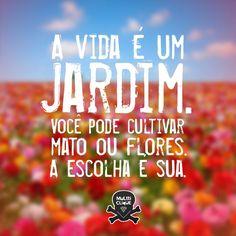 """""""A vida é um jardim. Você pode cultivar mato ou flores. A escolha é sua"""" #frases #MensagensComAmor"""
