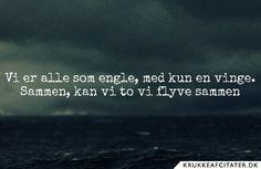 Vi er alle som engle, med kun en vinge. Sammen, kan vi to vi flyve sammen