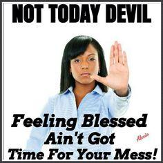 We rebuke u satan in the name of JESUS, be gone!