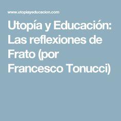 Utopía y Educación: Las reflexiones de Frato (por Francesco Tonucci)