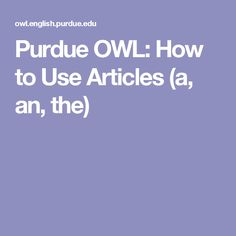 Purdue OWL: How to Use Articles (a, an, the)