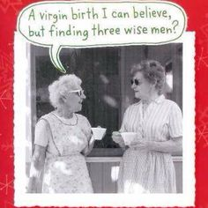 Christmas Humor: A virgin birth I can believe, but finding three *wise* men?