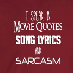 """I speak in movie quotes, song lyrics and sarcasm"""" funny, snarky shirt. - Wicked Moxie - . This listing is for our Unisex Tee. Click the links below for other shirt options. 3X - 4X - 5X Shirts Americ"""
