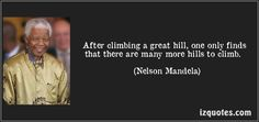 After climbing a great hill, one only finds that there are many more hills to climb. (Nelson Mandela) #quotes #quote #quotations
