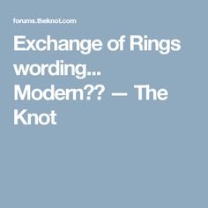 Exchange of Rings wording... Modern?? — The Knot