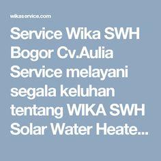 Service Wika SWH Bogor Cv.Aulia Service melayani segala keluhan tentang WIKA SWH Solar Water Heater, Wika Kurang Panas! Tangki Wika Bocor! Panel Collector Wika Bocor! Pindahan Bongkar Pasang Wika Check Valve Bocor Spare Part Wika Lainnya. Dengan pengecekan dan reparasi secara rutin, maka anda akan mendapatkan 97% energi panas secara gratis dari matahari, Dengan tenaga ahli di bidang Service Wika Swh, kami siap untuk memberikan pelayanan reparasi dan perbaikan yang berkualitas untuk anda.