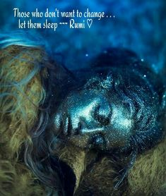 Those who don't want to change ~ let them sleep ༺♡༻ Rumi