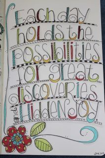 Each day holds the possibilities ... great art/saying by Joanne Sharpe http://joannezsharpe.blogspot.com/: