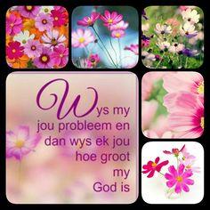 Wys my jou probleem en dan wys ek jou hoe groot my God is.