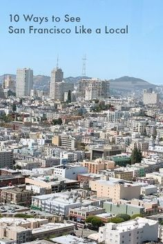 10 Ways to See San Francisco Like a Local | Mighty Girl - even after moving away 20 years ago, this girl's blog is close to spot on. Although I'd say the best place to see the GG Bridge is on a scooter thru the Presidio and then hiking down the tiny worn paths to the edge.