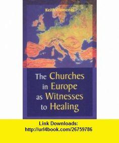 The Churches in Europe As Witnesses to Healing (9782825413821) Keith Clements , ISBN-10: 2825413828  , ISBN-13: 978-2825413821 ,  , tutorials , pdf , ebook , torrent , downloads , rapidshare , filesonic , hotfile , megaupload , fileserve Europe, Tutorials, Healing, Pdf, Books, Livros, Livres, Book, Libri