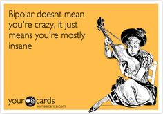Free and Funny Encouragement Ecard: Bipolar doesnt mean you're crazy, it just means you're mostly insane Create and send your own custom Encouragement ecard. Bipolar Humor, Bipolar Quotes, Bipolar Funny, Panic Disorder, Bipolar Disorder, Mental Health Quotes, Mental Health Awareness, Rapid Cycling Bipolar, Loving Someone With Depression