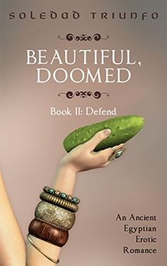 Defend: An Ancient Egyptian Erotic Romance (Beautiful, Doomed Book 2) by Soledad Triunfo
