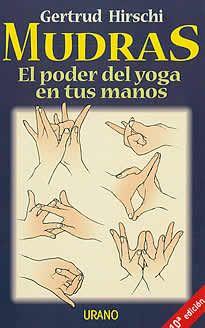 Mudras-El poder del yoga en tus manos de Gertrud hirschi editado por Urano.Un libro lleno de optimismo, imprescindible para practicantes del yoga o personas relacionadas con el campo de la salud, y para todos aquellos que buscan un método eficaz y seguro para aumentar su bienestar físico y emocional.