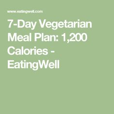 7-Day Vegetarian Meal Plan: 1,200 Calories - EatingWell