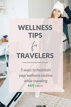 Wellness Tips for Travelers | With the holiday travel season upon us, I wanted to share my best healthy travel tips for maintaining your wellness routine to stay well and grounded on your next trip! | Om & the City Blog #OmAndTheCity #healthytravel #traveltips #holidaytravel #wellness #healthytraveltips