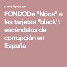 """FONDODe """"Nóos"""" a las tarjetas """"black"""": escándalos de corrupción en España"""