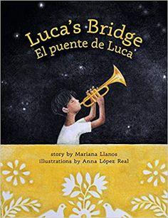 Luca's Bridge/El Puente de Luca: Llanos, Mariana, López Real, Anna: 9780998799957: Amazon.com: Books Bridge, Family Separation, National Poetry Month, Strange Music, Power Of Meditation, Music Symbols, Star Reading, American Children, Book Lists