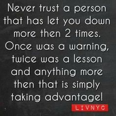 Never trust a person that has let you down more then 2 times. Once was a warning, twice was a lesson and anything more then that is simply taking advantage! The best collection of quotes and sayings for every situation in life. Great Quotes, Quotes To Live By, Me Quotes, Funny Quotes, Inspirational Quotes, Idiot Quotes, Fool Quotes, Famous Quotes, The Words