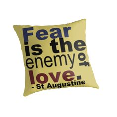 "$19 ""Fear is the Enemy of Love"" Throw Pillow"