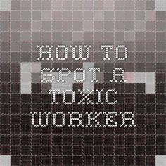 How To Spot A Toxic Worker