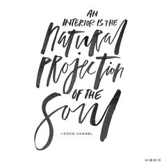 An Interior is the Natural Projection of the Soul  -Coco Chanel | Handlettering by Courtney Shelton / HIBRID | #handlettering #typograhy #brushlettering