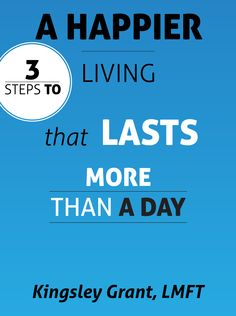 3 Steps To A Happier Living That Last More Than A Day