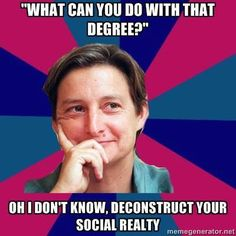 "So sick of the question ""What does one do with a degree in Sociology?"""