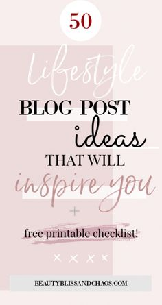 50 Lifestyle Blog Post Ideas + Free Printable Checklist