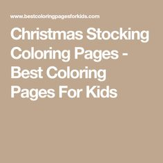 Christmas Stocking Coloring Pages - Best Coloring Pages For Kids Coloring Pages For Kids, More Fun, Christmas Stockings, Needlepoint Christmas Stockings, Coloring Pages For Boys, Coloring For Kids, Kids Coloring Pages, Christmas Leggings, Stockings
