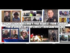 COP WATCH NEW RECORD 4 FOIA REQUEST FROM CORRUPT PUNTA GORDA,COP,TOM LEW...