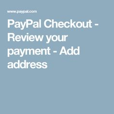 PayPal Checkout - Review your payment - Add address