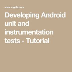 Developing Android unit and instrumentation tests - Tutorial