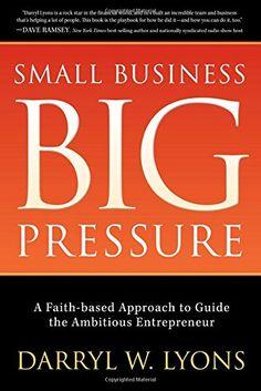 Small Business Big Pressure: A Faith-Based Approach to Guide the Ambitious Entrepreneur (Morgan James Faith) by Darryl W Lyons http://www.amazon.com/dp/163047651X/ref=cm_sw_r_pi_dp_VZeCwb0VJQ3BE