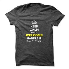 Keep Calm and Let WELCOME Handle it - #cropped hoodie #sweatshirt tunic. GET YOURS => https://www.sunfrog.com/Hunting/Keep-Calm-and-Let-WELCOME-Handle-it.html?68278