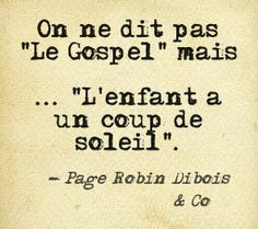 """On ne dit pas """"le gospel"""" mais """"l'enfant a un coup de soleil""""."""
