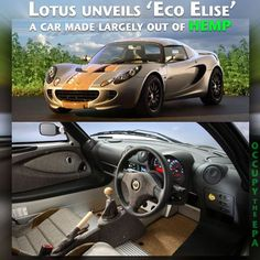 Lotus announces hemp-based Eco Elise: a new type of 'green' car in 2008: http://www.transport20.com/uncategorized/lotus-announces-hemp-based-eco-elise-a-new-type-of-green-car/    VIDEO on the ECO ELISE: http://www.youtube.com/watch?v=fRysD6TuhHU    Where are the rest of the car manufacturers? FORD motors built it's first car out of HEMP! http://www.youtube.com/watch?v=GN2plJETeTs