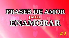 FRASES DE AMOR PARA ENAMORAR ❤❤ | #2 #frasesdeamor