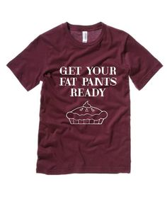 Get your fat pants ready Unisex T-shirt  This soft tee is perfect for all the binge-eating the holidays bring!