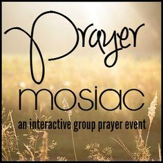 Prayer Mosaic {Interactive Group Prayer Event}    MissionalWomen.com - Can't wait to do this with my girls, but change up a few things.