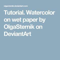 Tutorial. Watercolor on wet paper by OlgaSternik on DeviantArt
